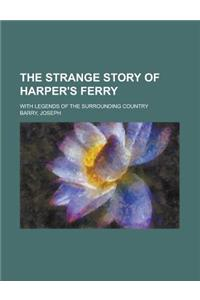 The Strange Story of Harper's Ferry; With Legends of the Surrounding Country