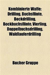 Kombinierte Waffe: Drilling, Bchsflinte, Bockdrilling, Bockbchsflinte, Vierling, Doppelbchsdrilling, Waldluferdrilling