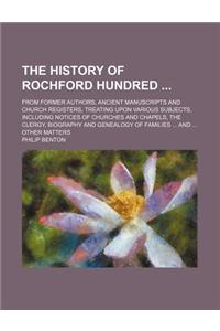 The History of Rochford Hundred (Volume 1); From Former Authors, Ancient Manuscripts and Church Registers, Treating Upon Various Subjects, Including N