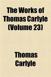 The Works of Thomas Carlyle (Volume 23); Wilhelm Meister's Apprenticeship and Travels, Translated from the German of Goethe
