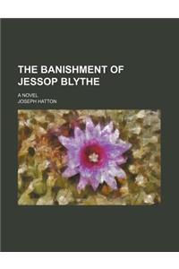The Banishment of Jessop Blythe; A Novel