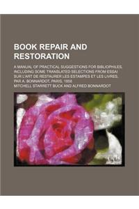 Book Repair and Restoration; A Manual of Practical Suggestions for Bibliophiles, Including Some Translated Selections from Essai Sur L'Art de Restaure
