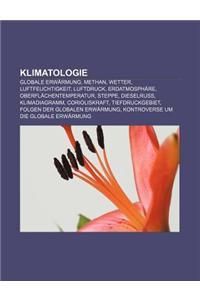 Klimatologie: Globale Erwarmung, Methan, Wetter, Luftfeuchtigkeit, Luftdruck, Erdatmosphare, Oberflachentemperatur, Steppe, Dieselru