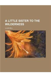 A Little Sister to the Wilderness