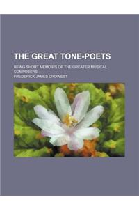 The Great Tone-Poets; Being Short Memoirs of the Greater Musical Composers