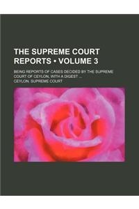 The Supreme Court Reports (Volume 3); Being Reports of Cases Decided by the Supreme Court of Ceylon, with a Digest