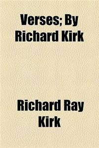 Verses; By Richard Kirk