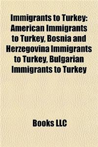 Immigrants to Turkey: American Immigrants to Turkey, Bosnia and Herzegovina Immigrants to Turkey, Bulgarian Immigrants to Turkey