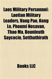 Laos Military Personnel: Laotian Military Leaders, Vang Pao, Kong Le, Phoumi Nosavan, Thao Ma, Bounleuth Saycocie, Setthathirath