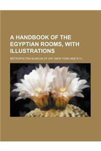 A Handbook of the Egyptian Rooms, with Illustrations