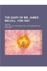 The Diary of Mr. James Melvill, 1556-1601; 1556-1601