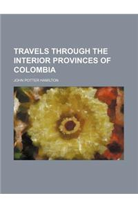 Travels Through the Interior Provinces of Colombia (Volume 1)