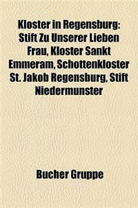 Kloster in Regensburg: Stift Zu Unserer Lieben Frau, Kloster Sankt Emmeram, Schottenkloster St. Jakob Regensburg, Stift Niedermnster