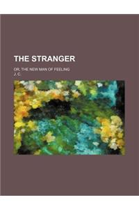 The Stranger; Or, the New Man of Feeling