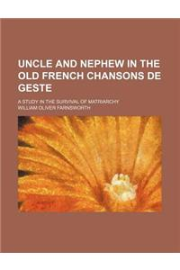 Uncle and Nephew in the Old French Chansons de Geste; A Study in the Survival of Matriarchy