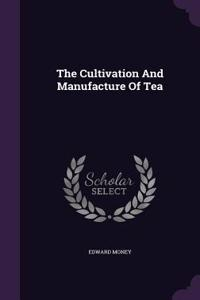 The Cultivation and Manufacture of Tea