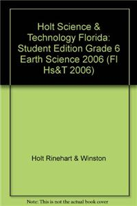Holt Science & Technology Florida: Student Edition Grade 6 Earth Science 2006