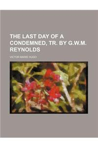 The Last Day of a Condemned, Tr. by G.W.M. Reynolds