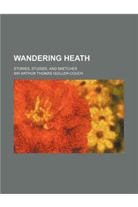 Wandering Heath; Stories, Studies, and Sketches