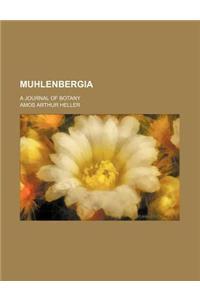 Muhlenbergia (Volume 9); A Journal of Botany