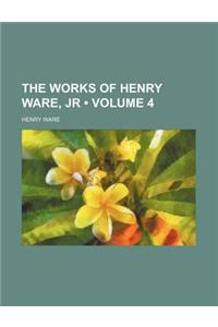 The Works of Henry Ware, Jr (Volume 4)