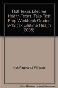 Holt Texas Lifetime Health Texas: Taks Test Prep Workbook Grades 9-12