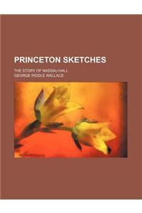Princeton Sketches; The Story of Nassau Hall