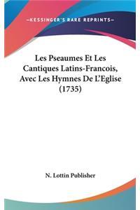 Les Pseaumes Et Les Cantiques Latins-Francois, Avec Les Hymnes De L'Eglise (1735)
