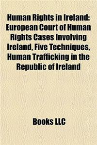 Human Rights in Ireland: European Court of Human Rights Cases Involving Ireland, Five Techniques, Human Trafficking in the Republic of Ireland