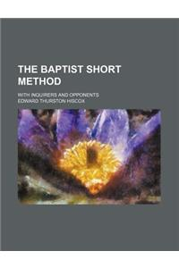 The Baptist Short Method; With Inquirers and Opponents