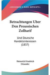 Betrachtungen Uber Den Preussischen Zolltarif: Und Deutsche Handelsinteressen (1837)