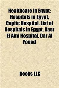 Healthcare in Egypt: Hospitals in Egypt, Coptic Hospital, List of Hospitals in Egypt, Kasr El Aini Hospital, Dar Al Fouad