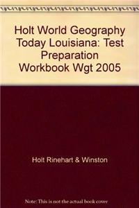 Holt World Geography Today Louisiana: Test Preparation Workbook Wgt 2005