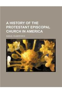 A History of the Protestant Episcopal Church in America