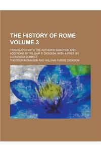 The History of Rome; Translated with the Author's Sanction and Additions by William P. Dickson. with a Pref. by Leonhard Schmitz Volume 3