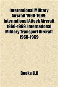 International Military Aircraft 1960-1969: International Attack Aircraft 1960-1969, International Military Transport Aircraft 1960-1969