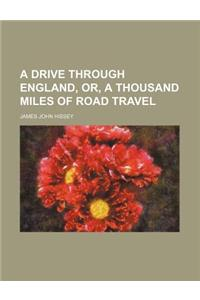A Drive Through England, Or, a Thousand Miles of Road Travel