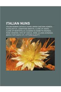 Italian Nuns: Italian Roman Catholic Nuns, Maria Gaetana Agnesi, Scholastica, Josephine Bakhita, Clare of Assisi, Clare of Montefalc