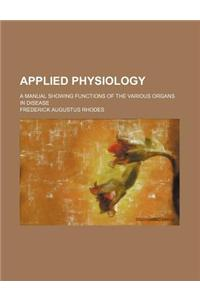 Applied Physiology; A Manual Showing Functions of the Various Organs in Disease