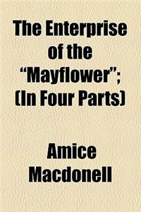 The Enterprise of the Mayflower; (In Four Parts)