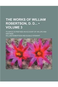 The Works of William Robertson, D. D (Volume 3); To Which Is Prefixed an Account of His Life and Writings
