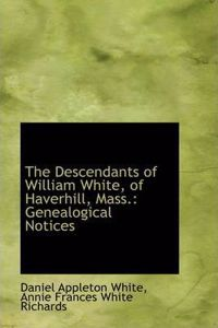 The Descendants of William White, of Haverhill, Mass.: Genealogical Notices