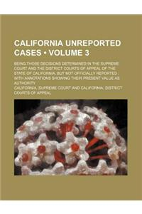 California Unreported Cases (Volume 3); Being Those Decisions Determined in the Supreme Court and the District Courts of Appeal of the State of Califo