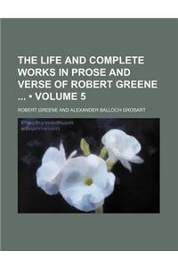 The Life and Complete Works in Prose and Verse of Robert Greene (Volume 5)