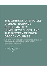 The Writings of Charles Dickens (Volume 9); Barnaby Rudge, Master Humphrey's Clock, and the Mystery of Edwin Drood. with Critical and Bibliographical