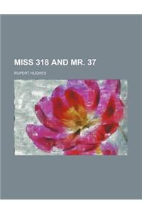 Miss 318 and Mr. 37
