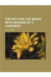 The Boy and the Birds, with Designs by T. Landseer