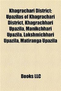 Khagrachari District Khagrachari District: Upazilas of Khagrachari District, Khagrachhari Upazila, Maniupazilas of Khagrachari District, Khagrachhari