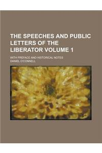 The Speeches and Public Letters of the Liberator; With Preface and Historical Notes Volume 1