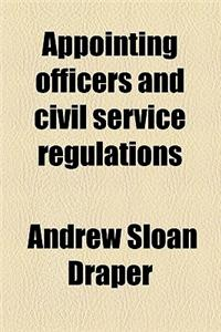 Appointing Officers and Civil Service Regulations